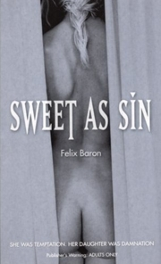 Cover of Felix Baron: Sweet As Sin