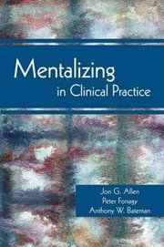 Cover of Jon G. Allen, Peter Fonagy, Anthony W. Bateman: Mentalizing in Clinical Practice