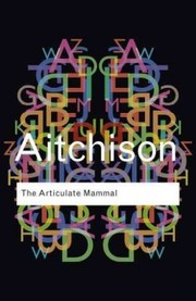 Cover of Jean Aitchison: The Articulate Mammal