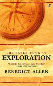 Cover of Benedict Allen: The Faber Book Of Exploration