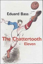 Cover of Eduard Bass: The Chattertooth Eleven