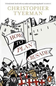 Cover of Christopher Tyerman: How to Plan a Crusade