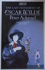 Cover of Peter Ackroyd: The Last Testament of Oscar Wilde