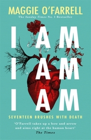 Cover of Maggie O'Farrell: I Am, I Am, I Am: Seventeen Brushes With Death