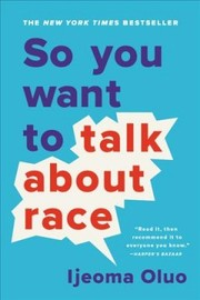 Cover of Ijeoma Oluo: So You Want to Talk About Race