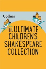 Cover of Collins - The Ultimate Children's Shakespeare Collection: For ages 7-11