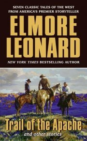 Cover of Elmore Leonard: Trail of the Apache And Other Stories