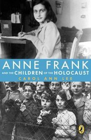 Cover of Carol Ann Lee: Anne Frank and the Children of the Holocaust