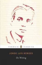 Cover of Jorge Luis Borges, Suzanne Jill Levine (EDT): On Writing