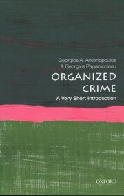 Cover of Georgios A. Antonopoulos (Professor of Criminology, Teesside University), Georgios Papanicolaou (Reader in Criminology, Teesside University): Organized Crime: A Very Short Introduction