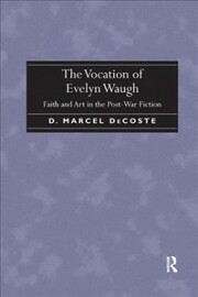 Cover of D. Marcel Decoste: The Vocation of Evelyn Waugh