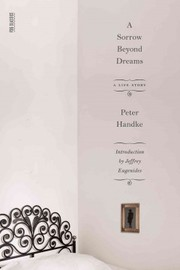 Cover of Peter Handke, Jeffrey Eugenides (INT), Ralph Manheim (TRN): A Sorrow Beyond Dreams