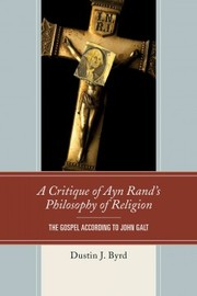 Cover of Dustin J. Byrd: A Critique of Ayn Rand's Philosophy of Religion
