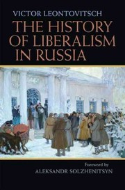 Cover of Victor Leontovitsch, Parmen Leontovitsch (TRN), Aleksandr Isaevich Solzhenitsyn (FRW): The History of Liberalism in Russia
