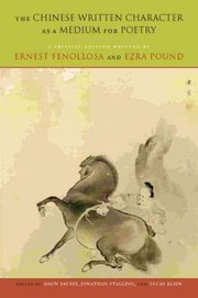 Cover of Ernest Fenollosa, Ezra Pound, Haun Saussy (EDT), Jonathan Stalling (EDT), Lucas Klein (EDT): The Chinese Written Character as a Medium for Poetry