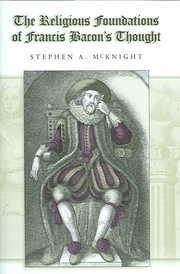 Cover of Stephen A. McKnight: The Religious Foundations of Francis Bacon's Thought