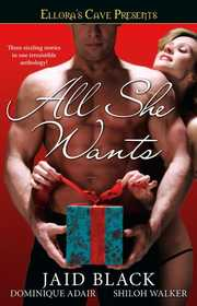 Cover of Jaid Black, Dominique Adair, Shiloh Walker: All She Wants