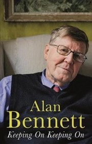 Cover of Alan Bennett: Keeping On Keeping On