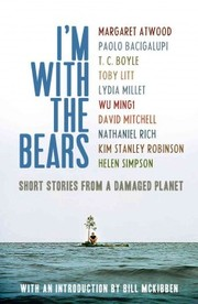Cover of Bill McKibben, Margaret Atwood, Paolo Bacigalupi: I'm with the Bears
