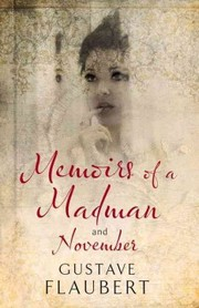 Cover of Gustave Flaubert: Memoirs of a Madman and November