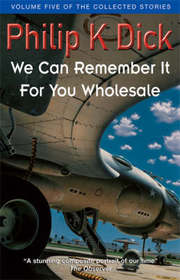 Cover of Philip K. Dick: We Can Remember It For You Wholesale