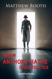 Cover of Matthew Booth: When Anthony Rathe Investigates