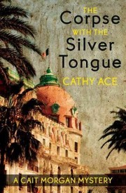 Cover of Cathy Ace: The Corpse With the Silver Tongue