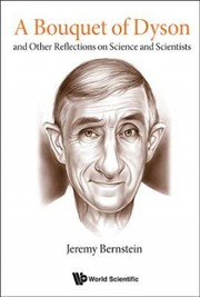 Cover of Jeremy Bernstein: A Bouquet of Dyson And Other Reflections on Science and Scientists